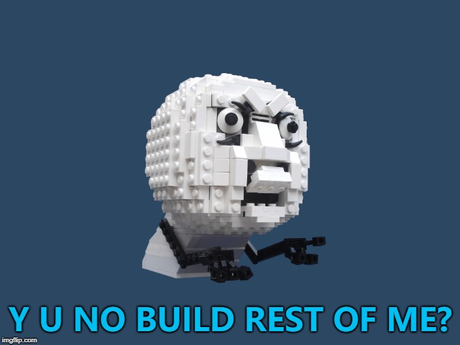 Y U NOvember continues... :) | Y U NO BUILD REST OF ME? | image tagged in memes,y u no,y u november,lego | made w/ Imgflip meme maker