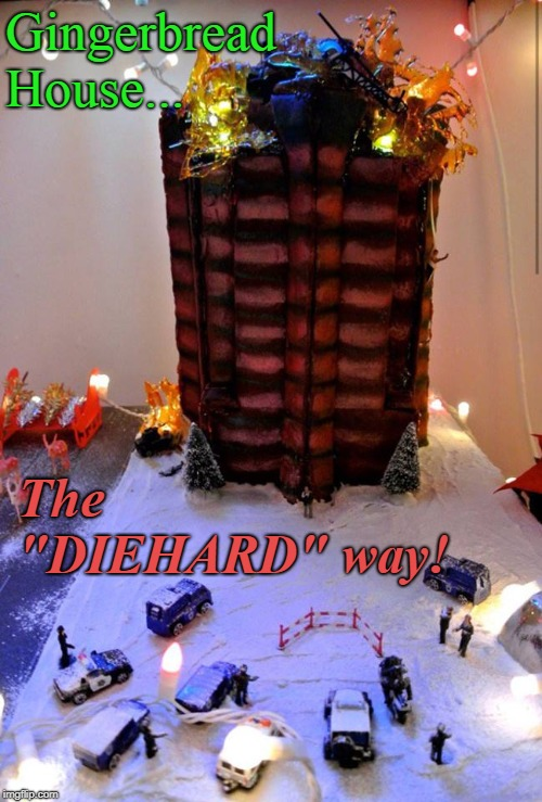 "DIE HARD Christmas 1 |  Gingerbread House... The ""DIEHARD"" way! 