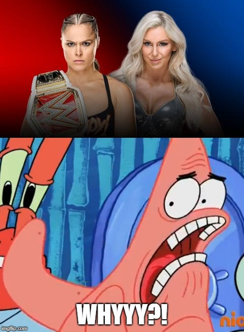It never should went this way | WHYYY?! | image tagged in patrick star whyyy,wwe | made w/ Imgflip meme maker