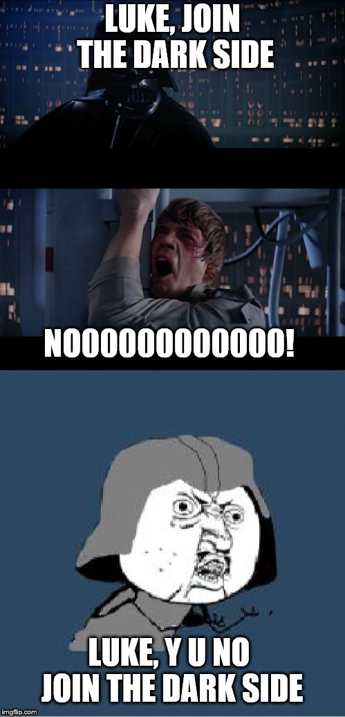 Y U November in a Galaxy Far, Far Away! | LUKE, JOIN THE DARK SIDE NO00000000000! LUKE, Y U NO JOIN THE DARK SIDE | image tagged in y u november,y u no,star wars no,darth vader,bad photoshop,bad photoshop sunday | made w/ Imgflip meme maker