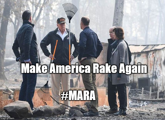 Make America Rake Again | #MARA Make America Rake Again | image tagged in political meme,political humor,california,wildfires,campfire,donald trump is an idiot | made w/ Imgflip meme maker