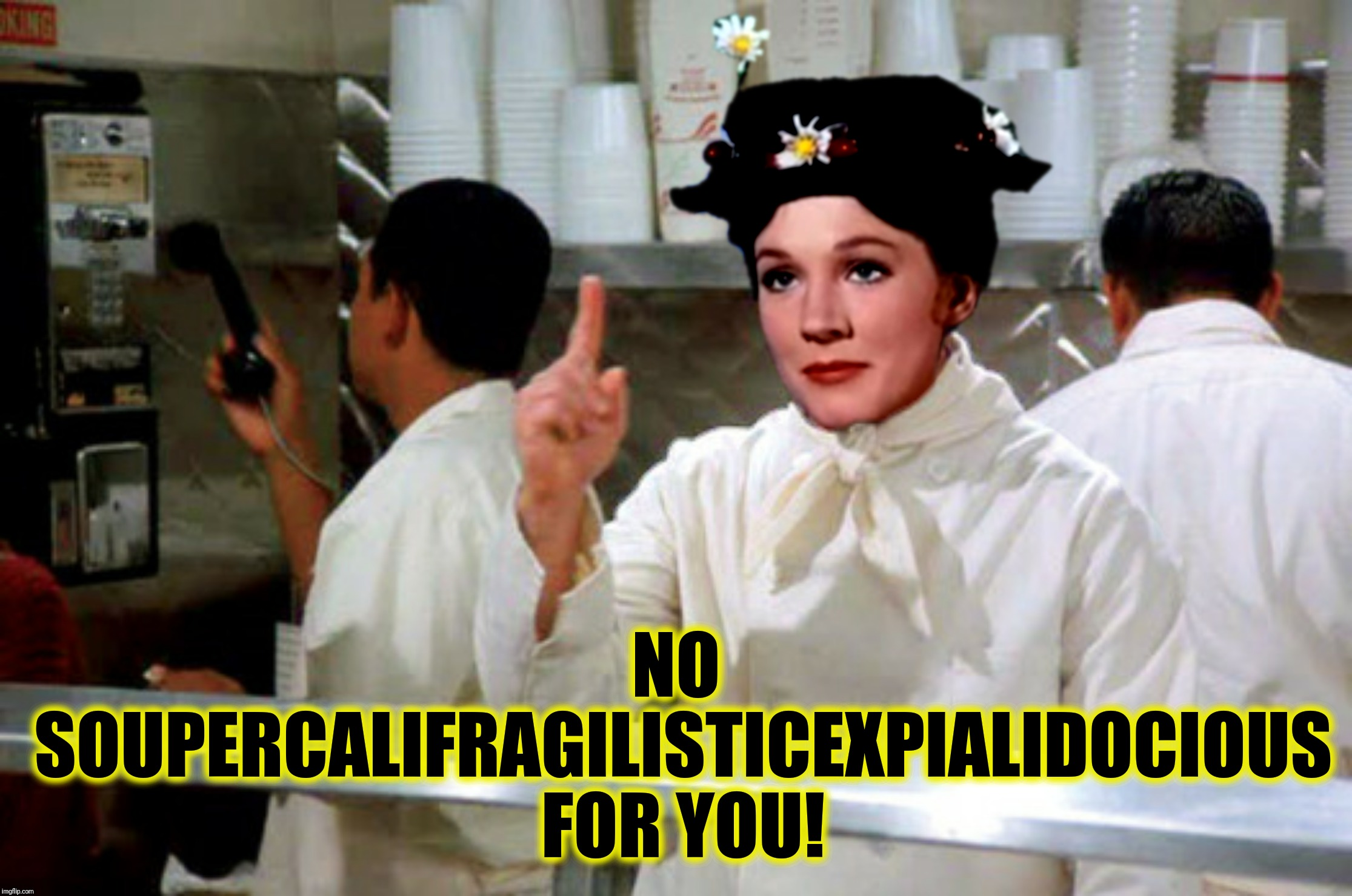 Bad Photoshop Sunday presents:  A spoonful of sugar helps the insulin go down   | NO SOUPERCALIFRAGILISTICEXPIALIDOCIOUS FOR YOU! | image tagged in bad photoshop sunday,mary poppins,soup nazi,no soupercalifragilisticexpialidocius for you | made w/ Imgflip meme maker