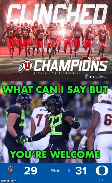 Thanks for the win | WHAT CAN I SAY BUT YOU'RE WELCOME | image tagged in football,utah,oregon,arizona,college football,ncaa | made w/ Imgflip meme maker