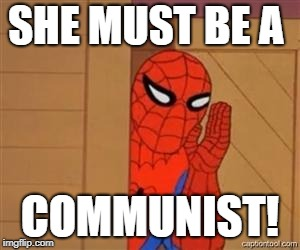 psst spiderman | SHE MUST BE A COMMUNIST! | image tagged in psst spiderman | made w/ Imgflip meme maker