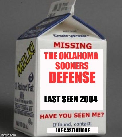 55-40 against Kansas! | DEFENSE JOE CASTIGLIONE THE OKLAHOMA SOONERS LAST SEEN 2004 | image tagged in milk carton,oklahoma,college football,football,defense,missing | made w/ Imgflip meme maker
