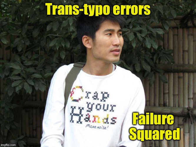 It's all in the translation | Trans-typo errors Failure Squared | image tagged in funny memes,crap,translation error,typographical error,sweatshirt | made w/ Imgflip meme maker
