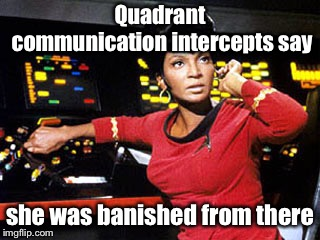 uhura | Quadrant communication intercepts say she was banished from there | image tagged in uhura | made w/ Imgflip meme maker