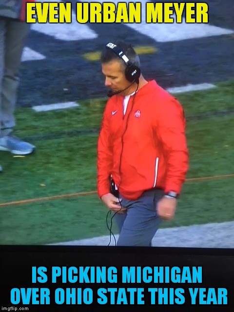 There Was No Pick! | EVEN URBAN MEYER IS PICKING MICHIGAN OVER OHIO STATE THIS YEAR | image tagged in urban meyer | made w/ Imgflip meme maker