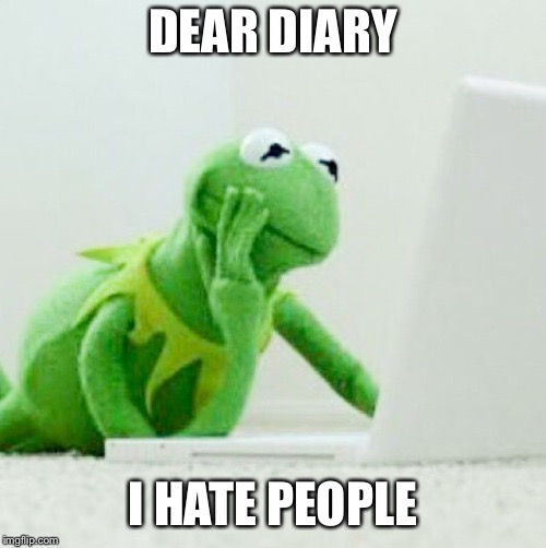 DEAR DIARY I HATE PEOPLE | image tagged in kermit the frog,dear diary,lipton,none of my business,i hate people | made w/ Imgflip meme maker