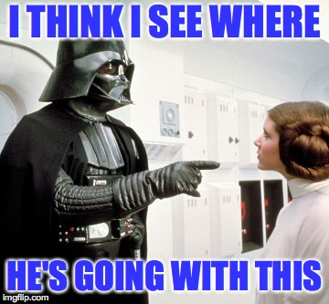 Darth Vader finger pointing | I THINK I SEE WHERE HE'S GOING WITH THIS | image tagged in darth vader finger pointing | made w/ Imgflip meme maker