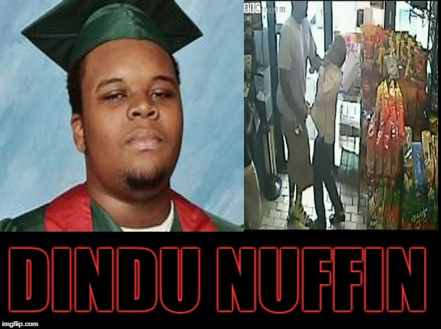 DUNDU NUFFIN |  DINDU NUFFIN | image tagged in ferguson,thug life,mike brown | made w/ Imgflip meme maker