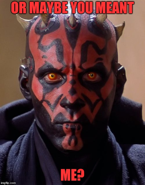 Darth Maul Meme | OR MAYBE YOU MEANT ME? | image tagged in memes,darth maul | made w/ Imgflip meme maker