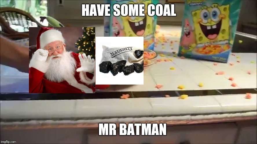 Have a bowl Mr X | HAVE SOME COAL MR BATMAN | image tagged in have a bowl mr x | made w/ Imgflip meme maker