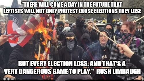 "Antifa Democrat Leftist Terrorist | ""THERE WILL COME A DAY IN THE FUTURE THAT LEFTISTS WILL NOT ONLY PROTEST CLOSE ELECTIONS THEY LOSE BUT EVERY ELECTION LOSS. AND THAT'S A VER 