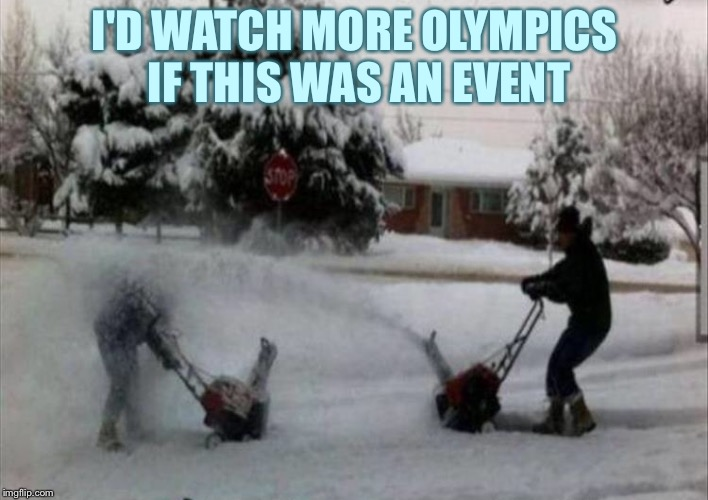 False start!  False start! | I'D WATCH MORE OLYMPICS IF THIS WAS AN EVENT | image tagged in snowblower,snow,olympics,memes,funny | made w/ Imgflip meme maker