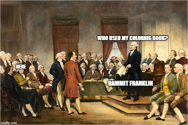 George Washington Court |  WHO USED MY COLORNIG BOOK? HEHE; DAMMIT FRANKLIN | image tagged in george washington court | made w/ Imgflip meme maker