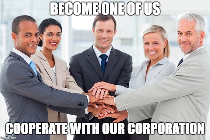 corporate | BECOME ONE OF US COOPERATE WITH OUR CORPORATION | image tagged in corporate | made w/ Imgflip meme maker