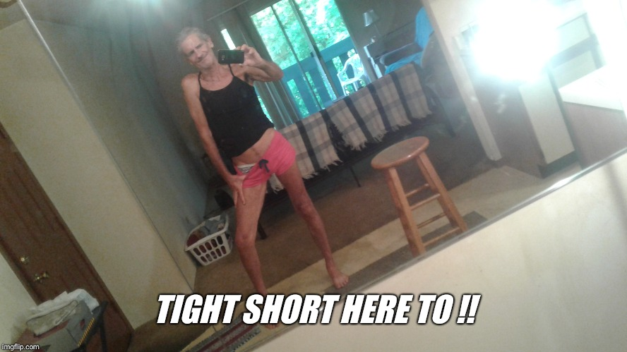 TIGHT SHORT HERE TO !! | made w/ Imgflip meme maker