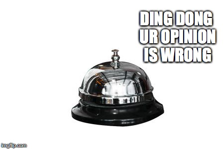DING DONG UR OPINION IS WRONG | image tagged in funny,bell,hilarious,opinion,your mom,prison | made w/ Imgflip meme maker