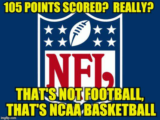Offensive lack of Defence | 105 POINTS SCORED?  REALLY? THAT'S NOT FOOTBALL, THAT'S NCAA BASKETBALL | image tagged in nfl memes,nfl football,rams,chiefs,offensive | made w/ Imgflip meme maker