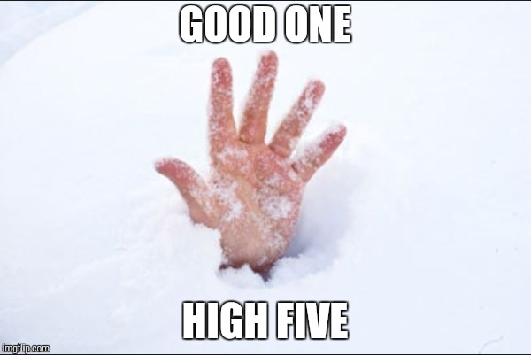GOOD ONE HIGH FIVE | made w/ Imgflip meme maker