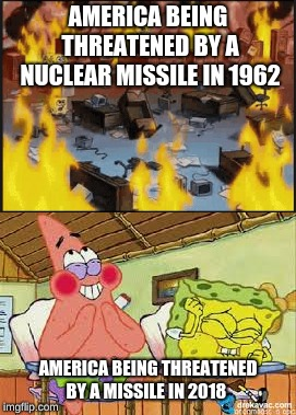 AMERICA BEING THREATENED BY A NUCLEAR MISSILE IN 1962 AMERICA BEING THREATENED BY A MISSILE IN 2018 | image tagged in cold war | made w/ Imgflip meme maker