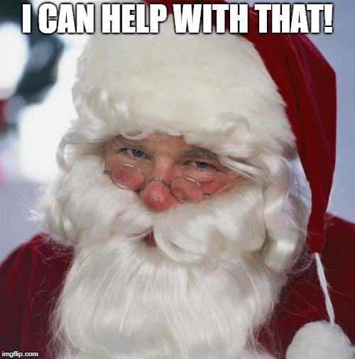 santa claus | I CAN HELP WITH THAT! | image tagged in santa claus | made w/ Imgflip meme maker