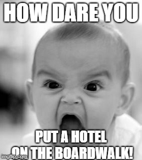 Angry Baby Meme | HOW DARE YOU PUT A HOTEL ON THE BOARDWALK! | image tagged in memes,angry baby,monopoly | made w/ Imgflip meme maker