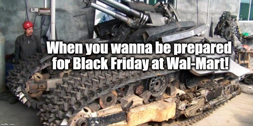 Last year, some old lady grabbed the toy I wanted. Not this year, baby! |  When you wanna be prepared for Black Friday at Wal-Mart! | image tagged in humour,black friday at walmart | made w/ Imgflip meme maker