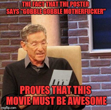 "Maury Lie Detector Meme | THE FACT THAT THE POSTER SAYS ""GOBBLE GOBBLE MOTHERF**KER"" PROVES THAT THIS MOVIE MUST BE AWESOME 