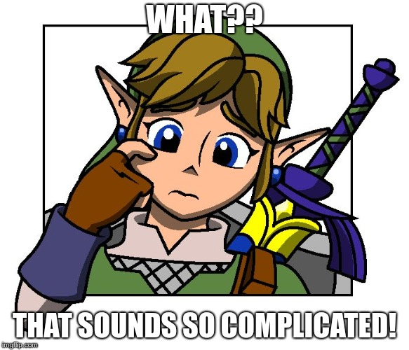 Confused Link | WHAT?? THAT SOUNDS SO COMPLICATED! | image tagged in confused link | made w/ Imgflip meme maker