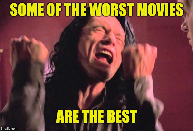 The Room | SOME OF THE WORST MOVIES ARE THE BEST | image tagged in the room | made w/ Imgflip meme maker