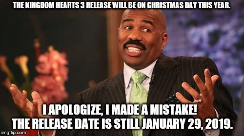 Steve Harvey Announces The WRONG Release Date for KH3. | THE KINGDOM HEARTS 3 RELEASE WILL BE ON CHRISTMAS DAY THIS YEAR. I APOLOGIZE, I MADE A MISTAKE!  THE RELEASE DATE IS STILL JANUARY 29, 2019. | image tagged in memes,steve harvey,kingdom hearts | made w/ Imgflip meme maker
