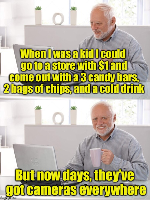 Ah, the good old days  |  When I was a kid I could go to a store with $1 and come out with a 3 candy bars, 2 bags of chips, and a cold drink; But now days, they've got cameras everywhere | image tagged in old man laptop,memes,the good old days | made w/ Imgflip meme maker