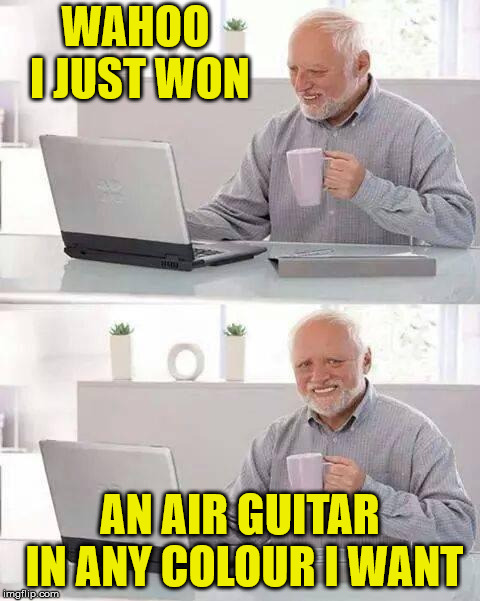 trade me | WAHOO I JUST WON AN AIR GUITAR IN ANY COLOUR I WANT | image tagged in memes,hide the pain harold,ebay,air guitar | made w/ Imgflip meme maker