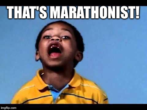 That's racist 2 | THAT'S MARATHONIST! | image tagged in that's racist 2 | made w/ Imgflip meme maker