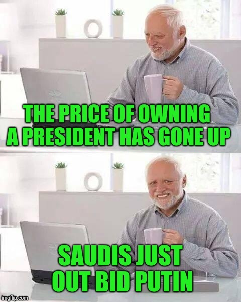 The next item up for bid.... | . | image tagged in sewmyeyesshut,donald trump,putin,saudi arabia,funny memes | made w/ Imgflip meme maker