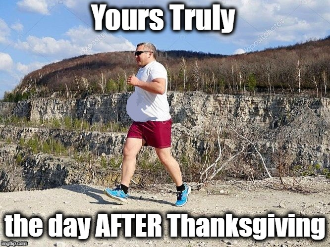 Like it's really gonna help | Yours Truly the day AFTER Thanksgiving | image tagged in beckett,big belly,jogging,pathetic,lol | made w/ Imgflip meme maker