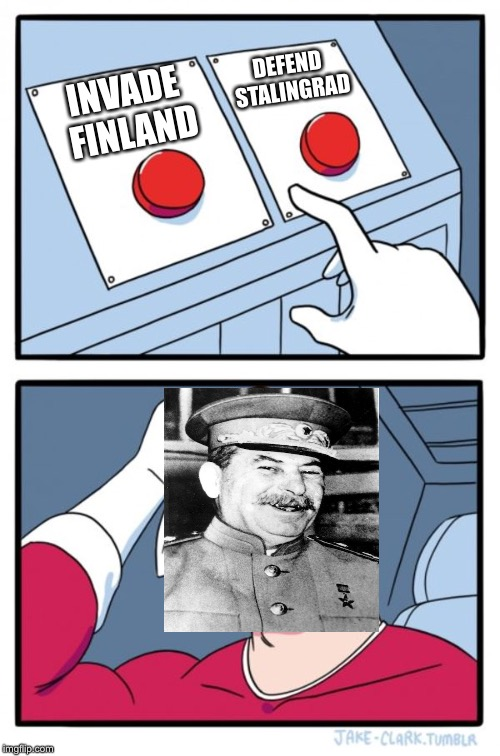 Two Buttons Meme | INVADE FINLAND DEFEND STALINGRAD | image tagged in memes,two buttons | made w/ Imgflip meme maker