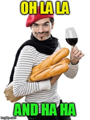 scumbag french | OH LA LA AND HA HA | image tagged in scumbag french | made w/ Imgflip meme maker