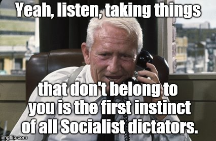 Tracy | Yeah, listen, taking things that don't belong to you is the first instinct of all Socialist dictators. | image tagged in tracy | made w/ Imgflip meme maker