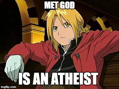 Edward Elric 1 Meme |  MET GOD; IS AN ATHEIST | image tagged in memes,edward elric 1,atheism,anime,fma | made w/ Imgflip meme maker