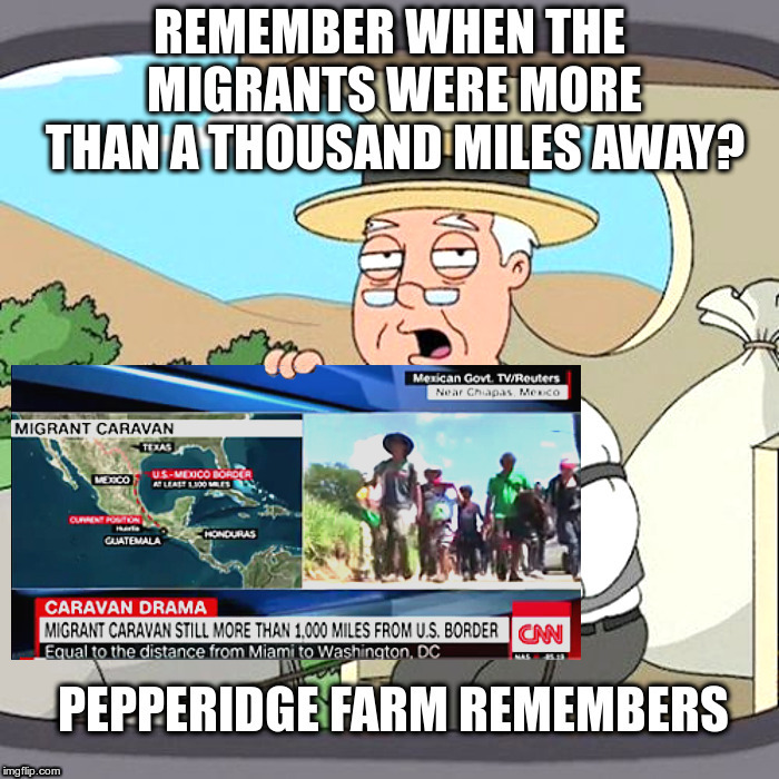 Pepperidge Farm Remembers | image tagged in cnn,migrants,caravans,now in tijuana,pepperidge farm remembers | made w/ Imgflip meme maker
