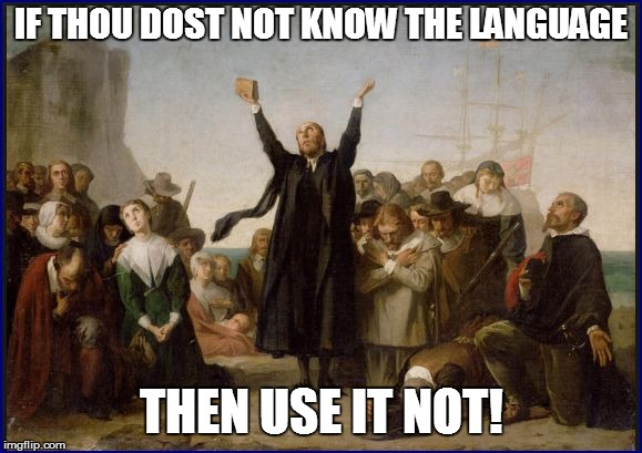 IF THOU DOST NOT KNOW THE LANGUAGE THEN USE IT NOT! | made w/ Imgflip meme maker