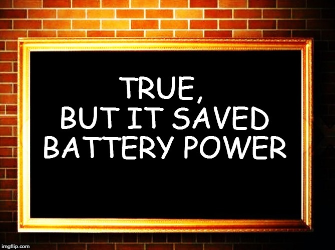 TRUE, BUT IT SAVED BATTERY POWER | made w/ Imgflip meme maker