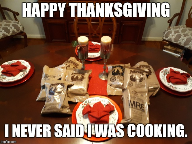 I never said I was cooking. | HAPPY THANKSGIVING I NEVER SAID I WAS COOKING. | image tagged in happy thaksgiving | made w/ Imgflip meme maker