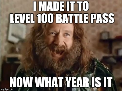 What Year Is It | I MADE IT TO LEVEL 100 BATTLE PASS NOW WHAT YEAR IS IT | image tagged in memes,what year is it | made w/ Imgflip meme maker