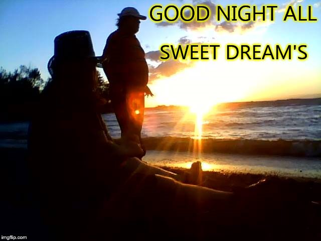 good night sweet dream's | GOOD NIGHT ALL SWEET DREAM'S | image tagged in good night,canada beach,sunset,brother's,sweet dream's | made w/ Imgflip meme maker