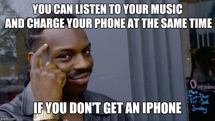Roll Safe Think About It Meme | YOU CAN LISTEN TO YOUR MUSIC AND CHARGE YOUR PHONE AT THE SAME TIME IF YOU DON'T GET AN IPHONE | image tagged in memes,roll safe think about it | made w/ Imgflip meme maker