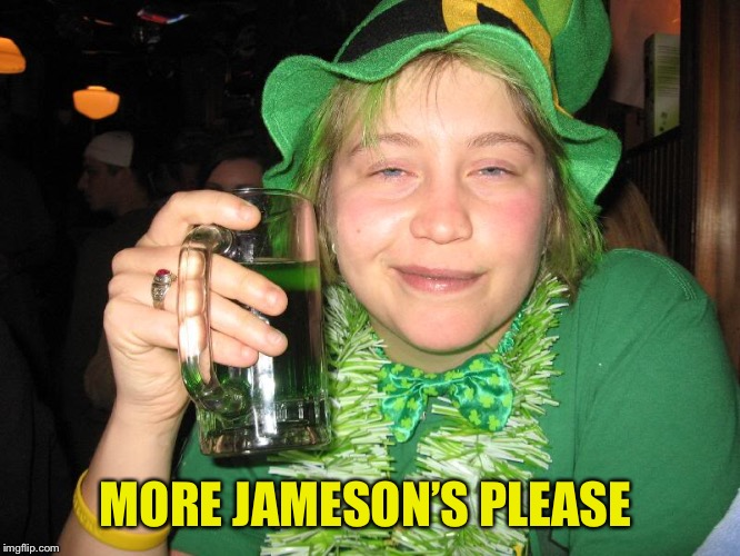 MORE JAMESON'S PLEASE | made w/ Imgflip meme maker